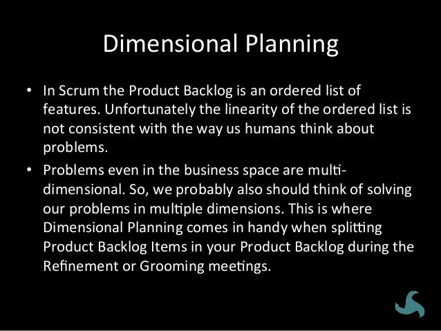 Dimensional  Planning   • In  Scrum  the  Product  Backlog  is  an  ordered  list  of   features....