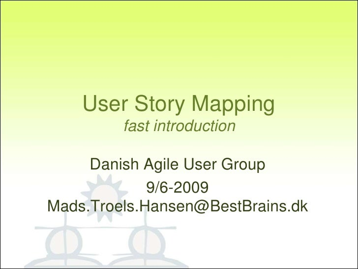 User Story Mapping          fast introduction       Danish Agile User Group              9/6-2009 Mads.Troels.Hansen@BestB...