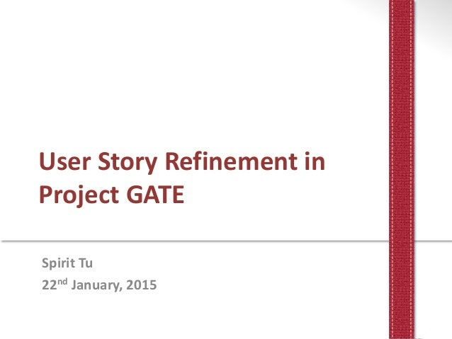 User Story Refinement in Project GATE Spirit Tu 22nd January, 2015