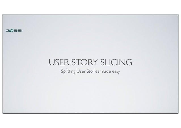 USER STORY SLICING Splitting User Stories made easy