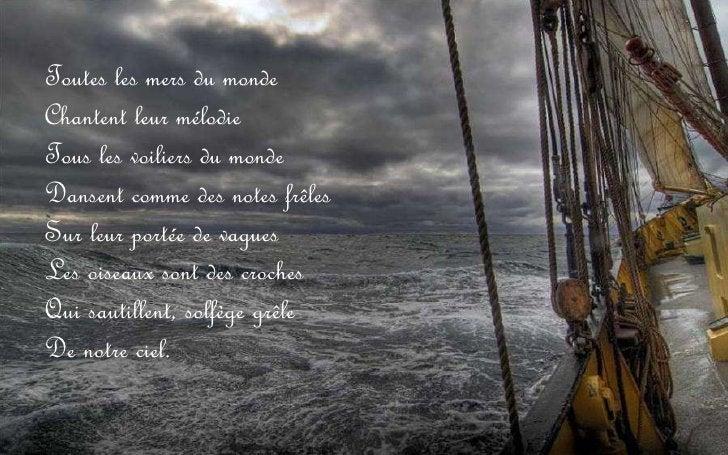 Toutes les mers du monde Chantent leur mélodie Tous les voiliers du monde Dansent comme des notes frêles Sur leur portée d...