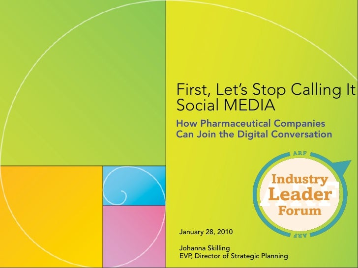 First, Let's Stop Calling It Social MEDIA How Pharmaceutical Companies Can Join the Digital Conversation     January 28, 2...