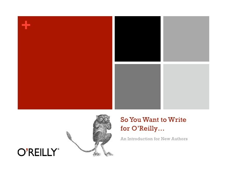 +         So You Want to Write     for O'Reilly…     An Introduction for New Authors
