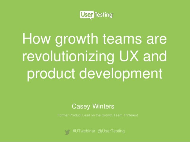 How growth teams are revolutionizing UX and product development Casey Winters