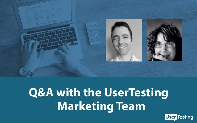 Q&A with the UserTesting 	 Marketing Team