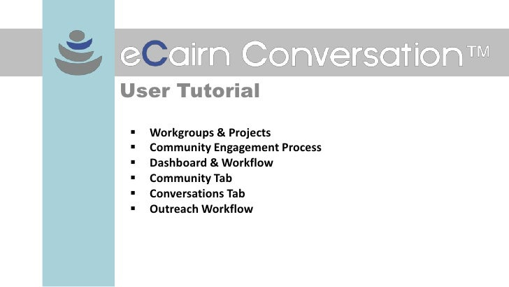 User Tutorial   Workgroups & Projects   Community Engagement Process   Dashboard & Workflow   Community Tab   Convers...