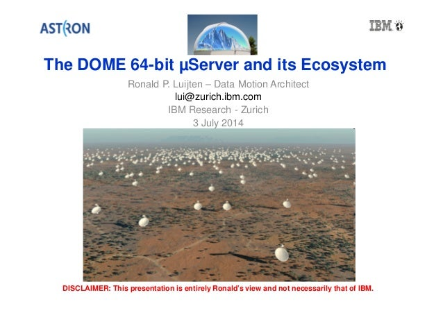 The DOME 64-bit µServer and its Ecosystem Ronald P. Luijten – Data Motion Architect lui@zurich.ibm.com IBM Research - Zuri...