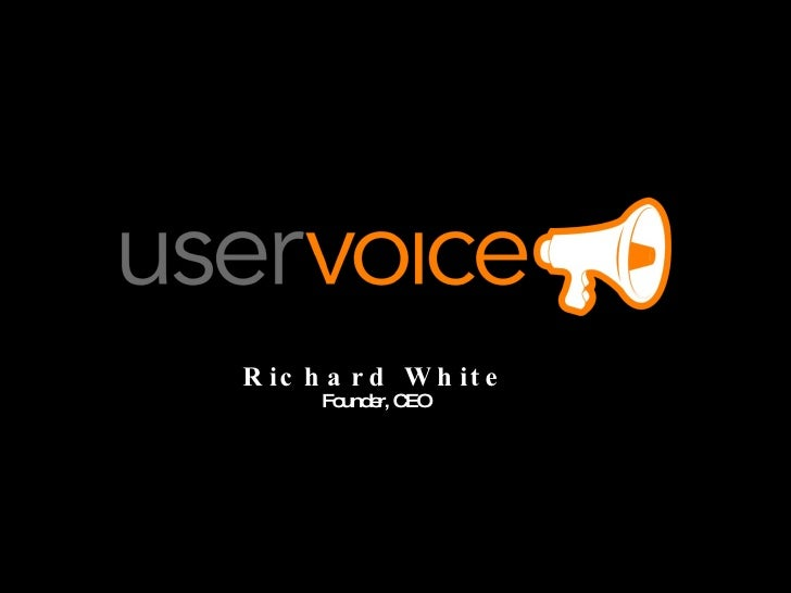 <ul><li>Richard White </li></ul><ul><li>Founder, CEO </li></ul>