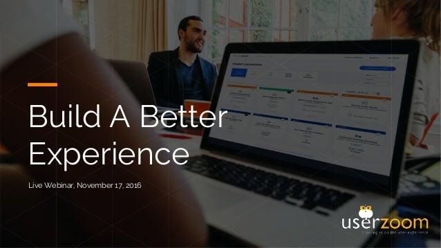 Build A Better Experience Live Webinar, November 17, 2016