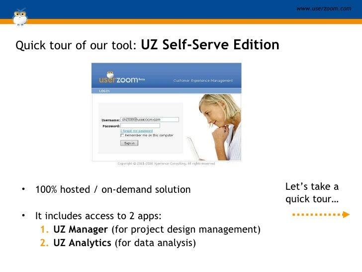 Quick tour of our tool:  UZ Self-Serve Edition <ul><li>100% hosted / on-demand solution </li></ul><ul><li>It includes acce...