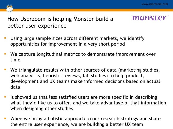 How Userzoom is helping Monster build a  better user experience <ul><li>Using large sample sizes across different markets,...