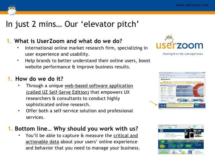 In just 2 mins …  Our 'elevator pitch' <ul><li>What is UserZoom and what do we do? </li></ul><ul><ul><li>International onl...