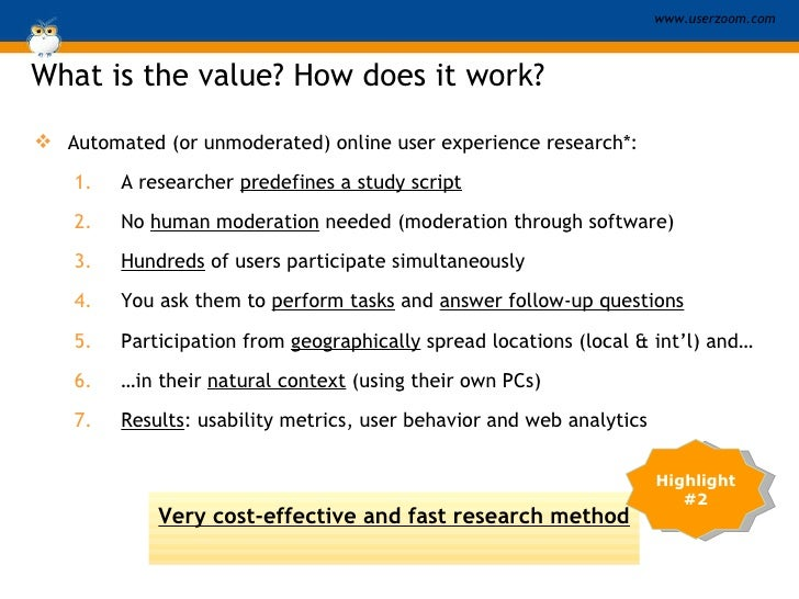 What is the value? How does it work? <ul><li>Automated (or unmoderated) online user experience research*: </li></ul><ul><u...
