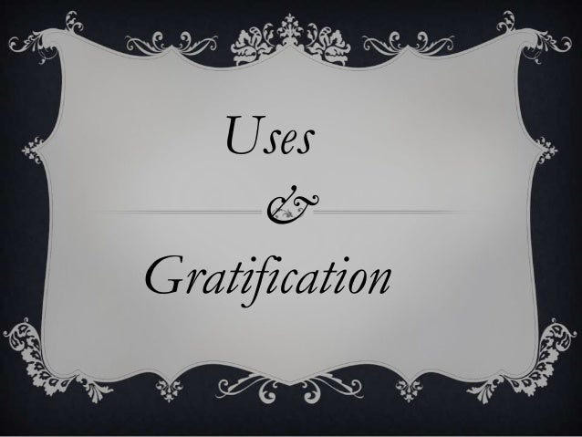 Uses & Gratification