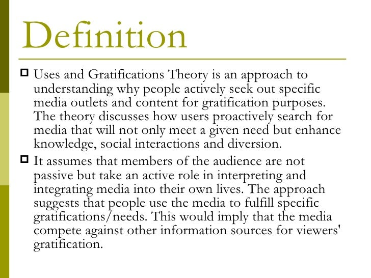 a uses and gratifications approach The uses and gratifications theory has beendebated as to its accuracy and  approach was to break sources up into primary and secondary sources because the.