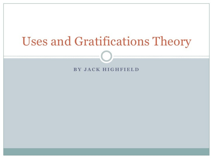 By Jack Highfield<br />Uses and Gratifications Theory<br />