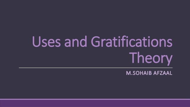 Uses and Gratifications Theory M.SOHAIB AFZAAL