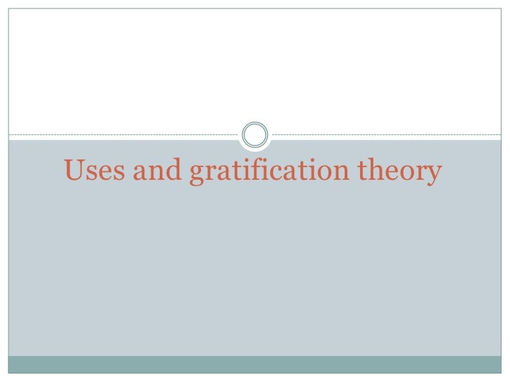 Uses and gratification theory<br />