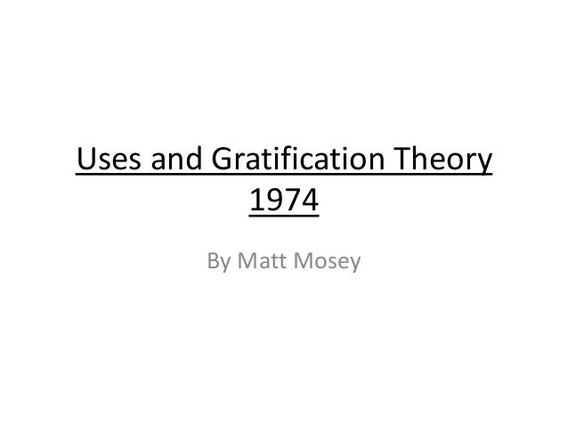 Uses and Gratification Theory1974By Matt Mosey