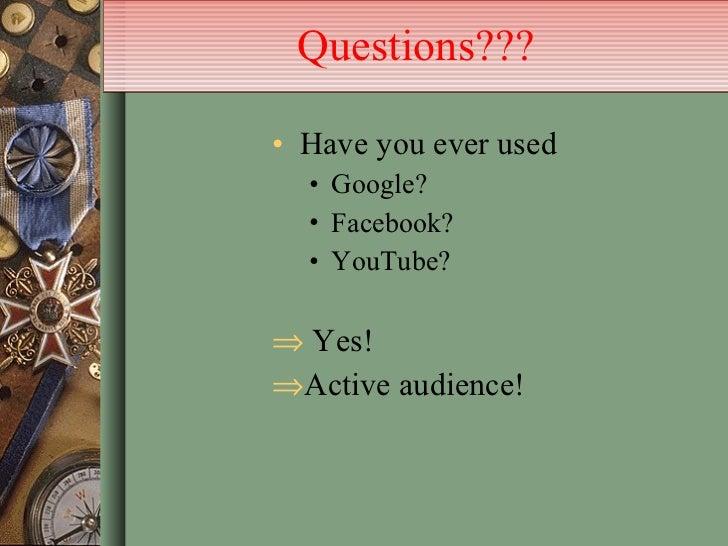 Questions??? <ul><li>Have you ever used  </li></ul><ul><ul><li>Google? </li></ul></ul><ul><ul><li>Facebook? </li></ul></ul...