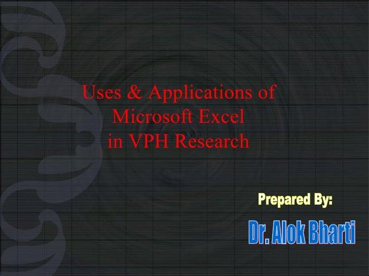 Prepared By: Uses & Applications of Microsoft Excel in VPH Research Dr. Alok Bharti