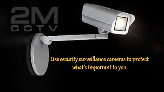 Use security surveillance cameras to protect what's important to you