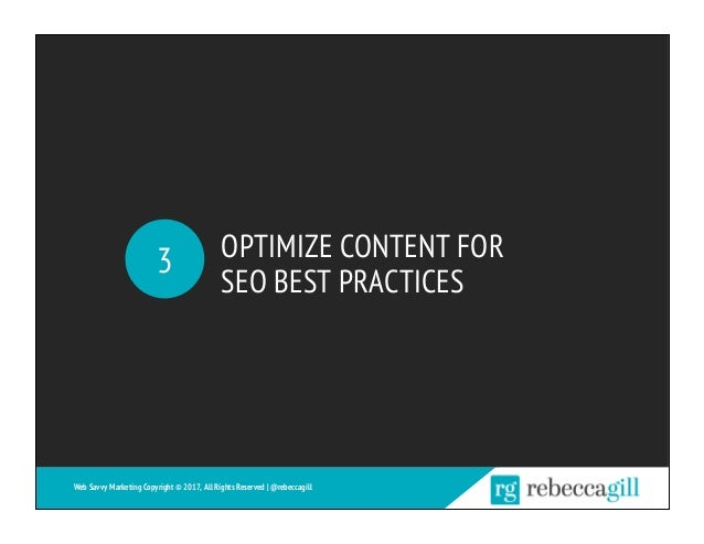 OPTIMIZE CONTENT FOR SEO BEST PRACTICES 3 Web Savvy Marketing Copyright © 2017, All Rights Reserved   @rebeccagill