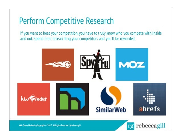 Perform Competitive Research If you want to beat your competition,you have to truly know who you compete with inside and o...