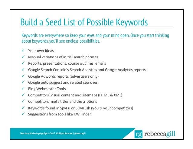 Build a Seed List of Possible Keywords ü Yourownideas ü Manualvaria;onsofini;alsearchphrases ü Reports,presen...