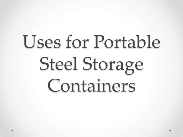 Uses for Portable Steel Storage  Containers