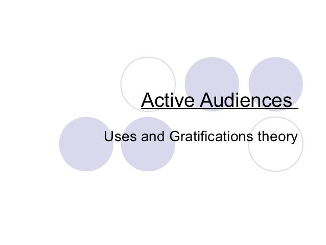 Active AudiencesUses and Gratifications theory