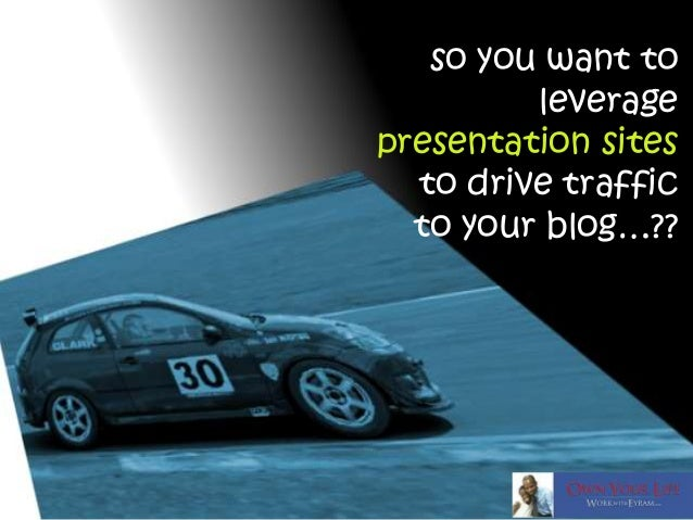 so you want to leverage presentation sites to drive traffic to your blog…??