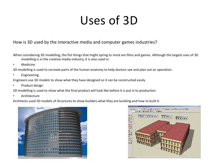 Uses of 3DHow is 3D used by the interactive media and computer games industries?When considering 3D modelling, the fist th...