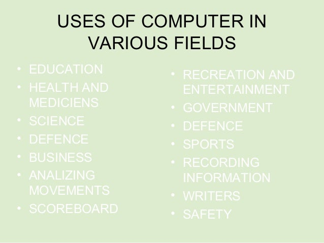 applications of computers in various fields essay Use of multimedia in different fields in multimedia had a wide application in the field of science and technology individuals with a creative mind and ability for handling computer application like adobe photoshop, illustrator, coreldraw.