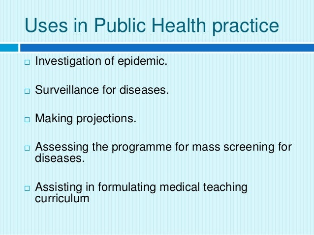 uses of epidemiology Using epidemiology in public health practice dr jerry morris in 1975, dr jerry morris, a prominent british epidemiologist, set out a list of seven uses of epidemiology.