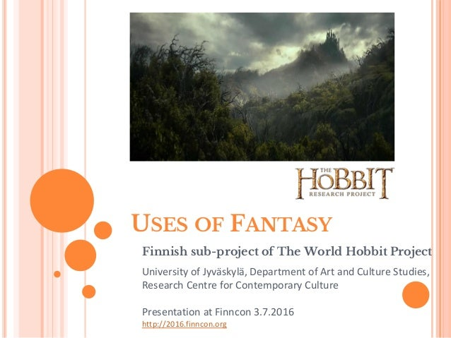 USES OF FANTASY Finnish sub-project of The World Hobbit Project University of Jyväskylä, Department of Art and Culture Stu...