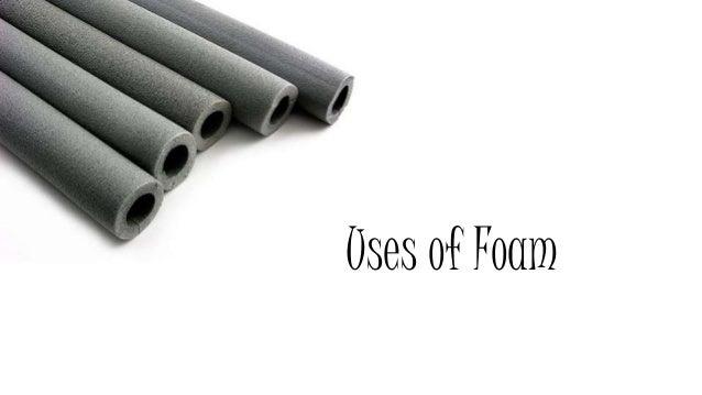 Uses of Foam