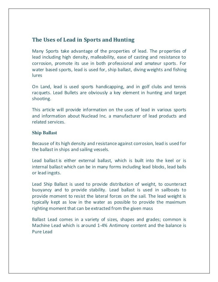 The Uses of Lead in Sports and HuntingMany Sports take advantage of the properties of lead. The properties oflead includin...