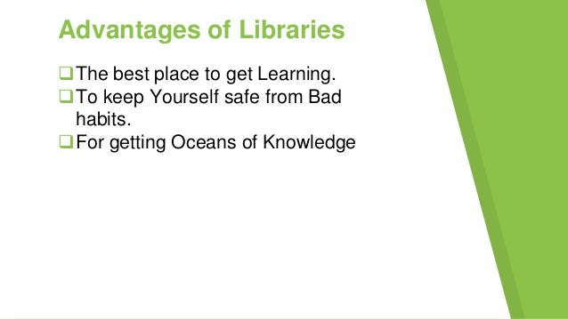 Disadvantages Of Library People near to it can only access it. Limited numbers of Books are available. It is costly to ...