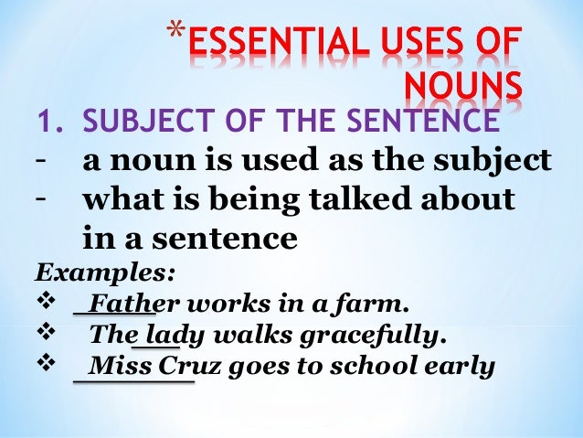 2. PREDICATE NOUN -a noun that is usually after the linking verb Examples:  Mario is a teacher.  My friend is an archite...