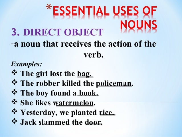 4. INDIRECT OBJECT  -a noun that receives the secondary action of the verb Examples:  The secretary gave her boss a gift....