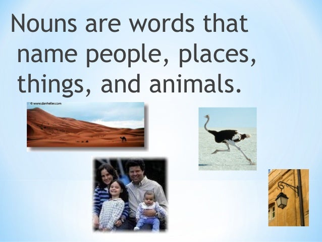 Some nouns name a special person, place, thing, or animal. These nouns are called  proper nouns, and they begin with a cap...