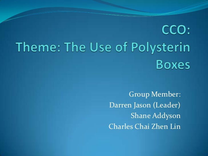CCO:Theme: The Use of Polysterin Boxes<br />Group Member:<br />Darren Jason (Leader)<br />Shane Addyson<br />Charles Chai ...