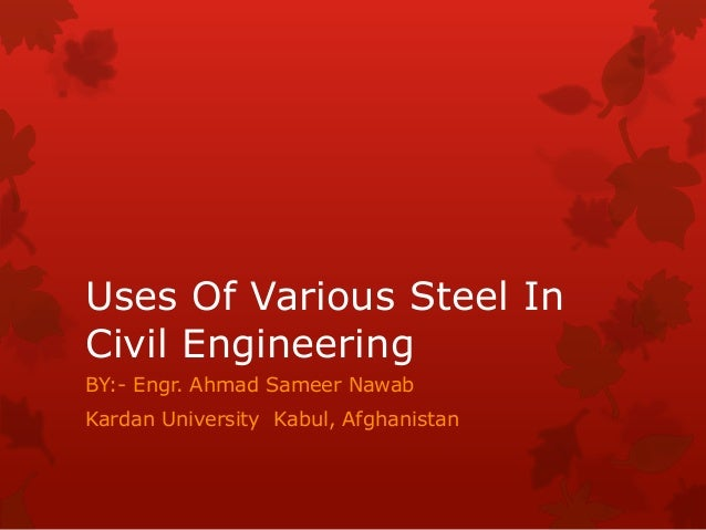 Uses Of Various Steel InCivil EngineeringBY:- Engr. Ahmad Sameer NawabKardan University Kabul, Afghanistan