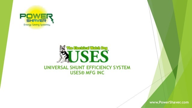 UNIVERSAL SHUNT EFFICIENCY SYSTEM USES® MFG INC www.PowerShaver.com