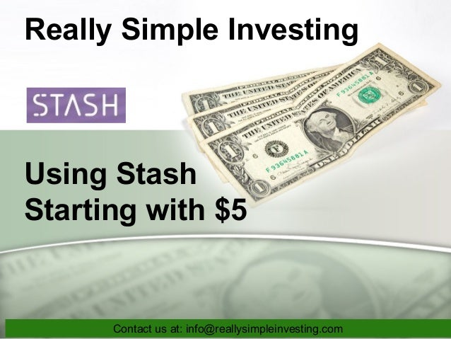 Really Simple Investing Using Stash Starting with $5 Contact us at: info@reallysimpleinvesting.com
