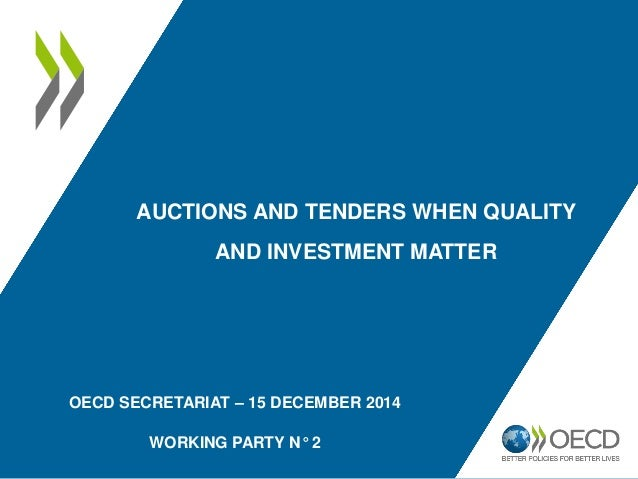 OECD SECRETARIAT – 15 DECEMBER 2014 WORKING PARTY N° 2 AUCTIONS AND TENDERS WHEN QUALITY AND INVESTMENT MATTER