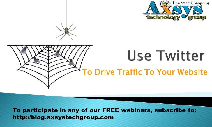 To Drive Traffic To Your Website    To participate in any of our FREE webinars, subscribe to: http://blog.axsystechgroup.c...