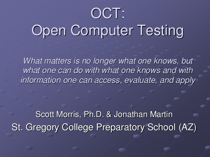 OCT:    Open Computer Testing  What matters is no longer what one knows, but  what one can do with what one knows and with...