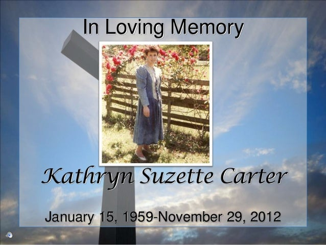 In Loving MemoryKathryn Suzette CarterJanuary 15, 1959-November 29, 2012
